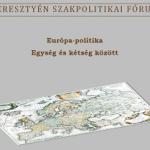 Meghívó a Keresztyén Szakpolitikai Fórum  EURÓPA-politika, Egység és kétség között  című konferenciájára